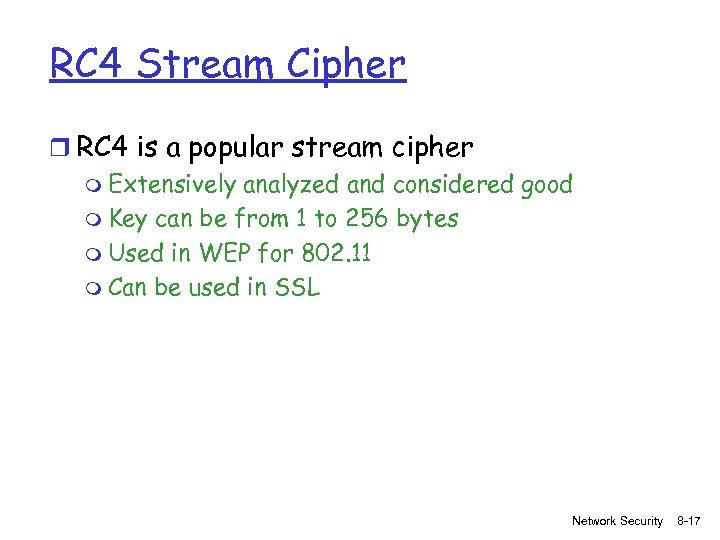RC 4 Stream Cipher r RC 4 is a popular stream cipher m Extensively