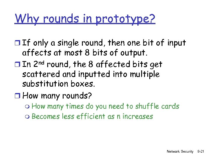 Why rounds in prototype? r If only a single round, then one bit of