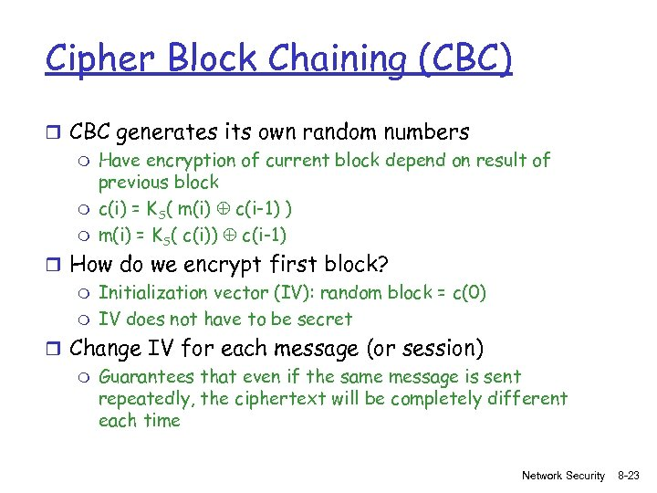 Cipher Block Chaining (CBC) r CBC generates its own random numbers m Have encryption