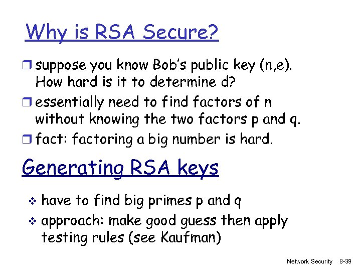 Why is RSA Secure? r suppose you know Bob's public key (n, e). How