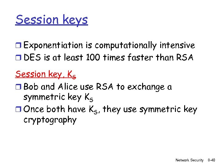 Session keys r Exponentiation is computationally intensive r DES is at least 100 times