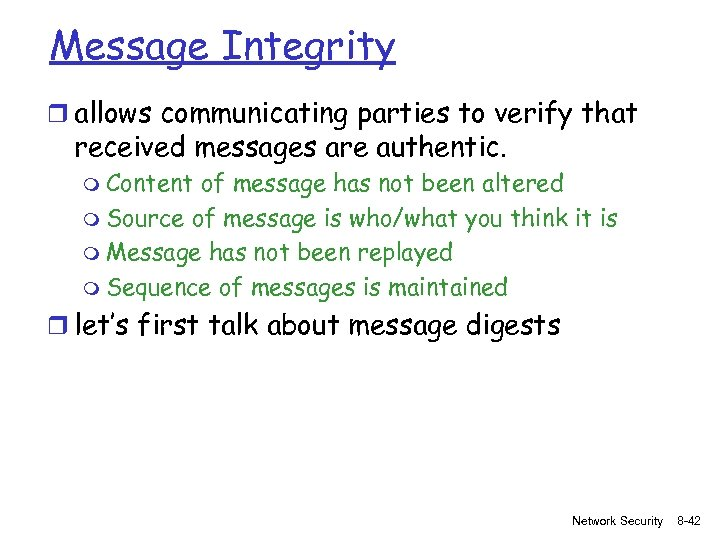 Message Integrity r allows communicating parties to verify that received messages are authentic. m