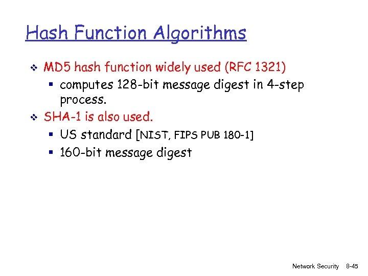 Hash Function Algorithms v v MD 5 hash function widely used (RFC 1321) §