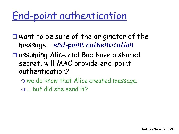 End-point authentication r want to be sure of the originator of the message –