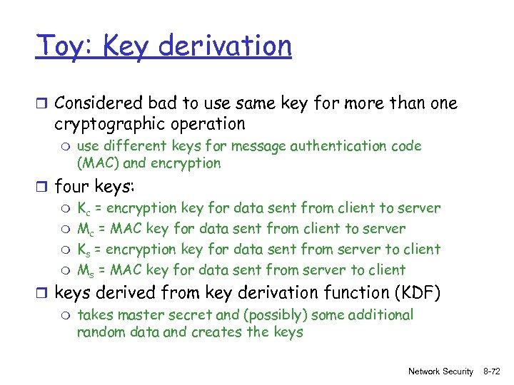 Toy: Key derivation r Considered bad to use same key for more than one