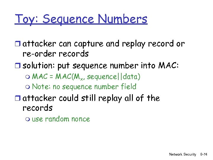 Toy: Sequence Numbers r attacker can capture and replay record or re-order records r