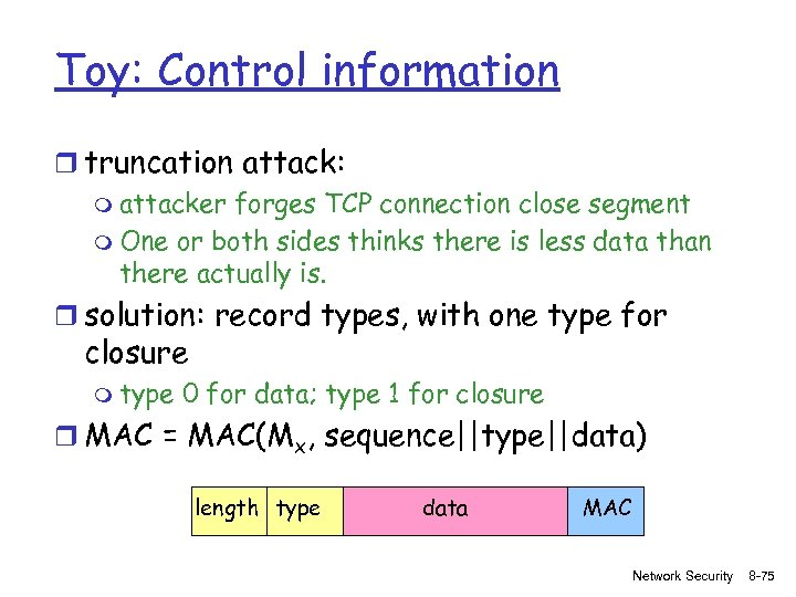 Toy: Control information r truncation attack: m attacker forges TCP connection close segment m