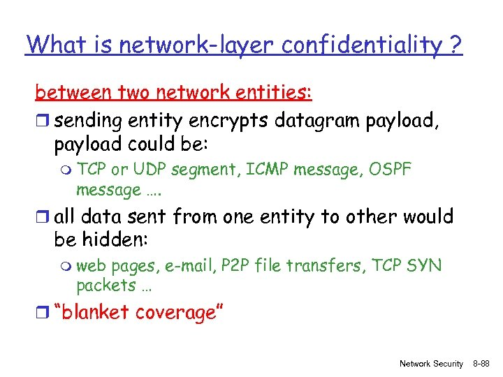 What is network-layer confidentiality ? between two network entities: r sending entity encrypts datagram
