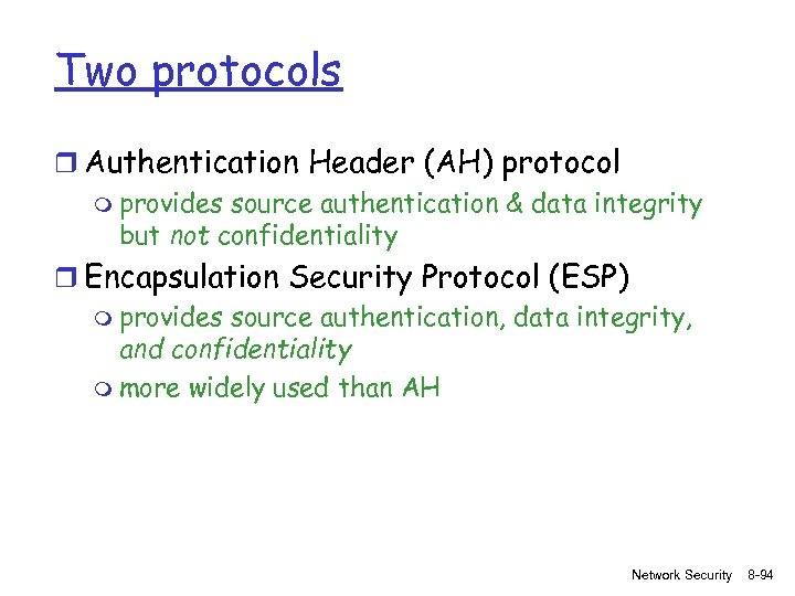 Two protocols r Authentication Header (AH) protocol m provides source authentication & data integrity