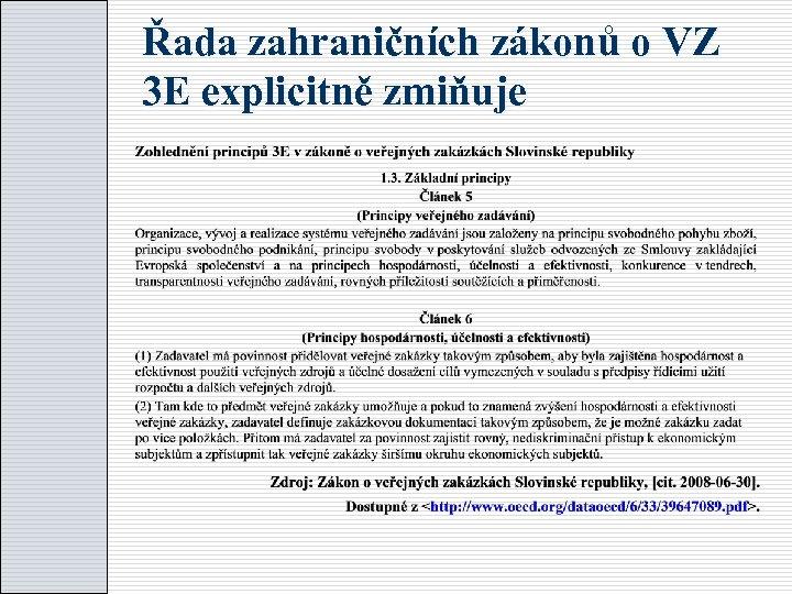 Řada zahraničních zákonů o VZ 3 E explicitně zmiňuje