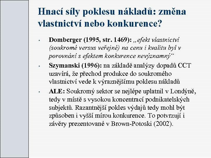 """Hnací síly poklesu nákladů: změna vlastnictví nebo konkurence? Domberger (1995, str. 1469): """"efekt vlastnictví"""