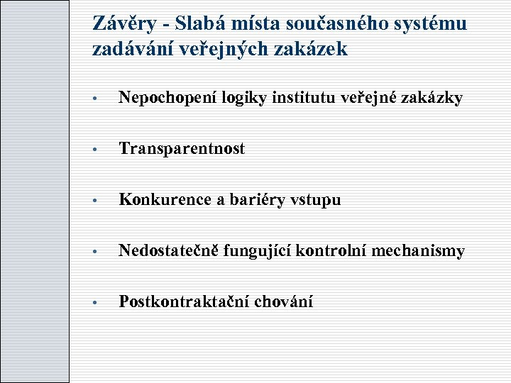 Závěry - Slabá místa současného systému zadávání veřejných zakázek Nepochopení logiky institutu veřejné zakázky