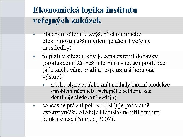 Ekonomická logika institutu veřejných zakázek obecným cílem je zvýšení ekonomické efektivnosti (užším cílem je