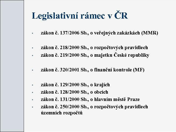 Legislativní rámec v ČR zákon č. 137/2006 Sb. , o veřejných zakázkách (MMR) zákon