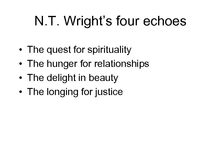 N. T. Wright's four echoes • • The quest for spirituality The hunger for
