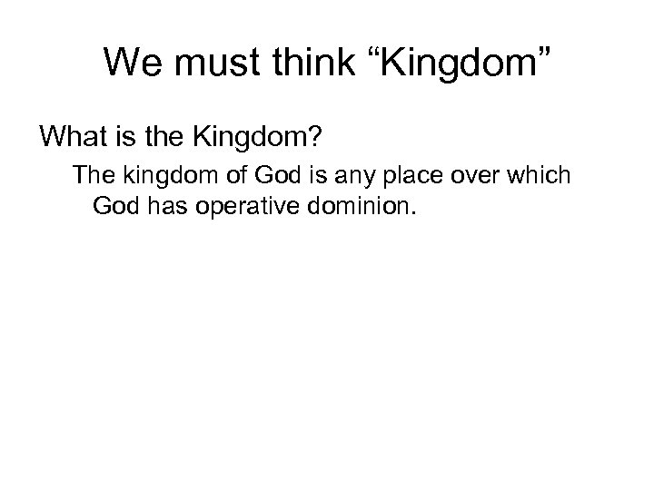 "We must think ""Kingdom"" What is the Kingdom? The kingdom of God is any"
