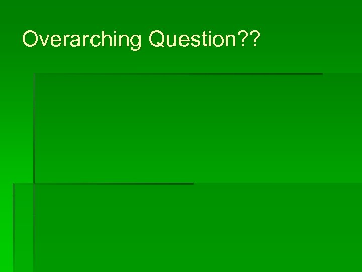 Overarching Question? ?