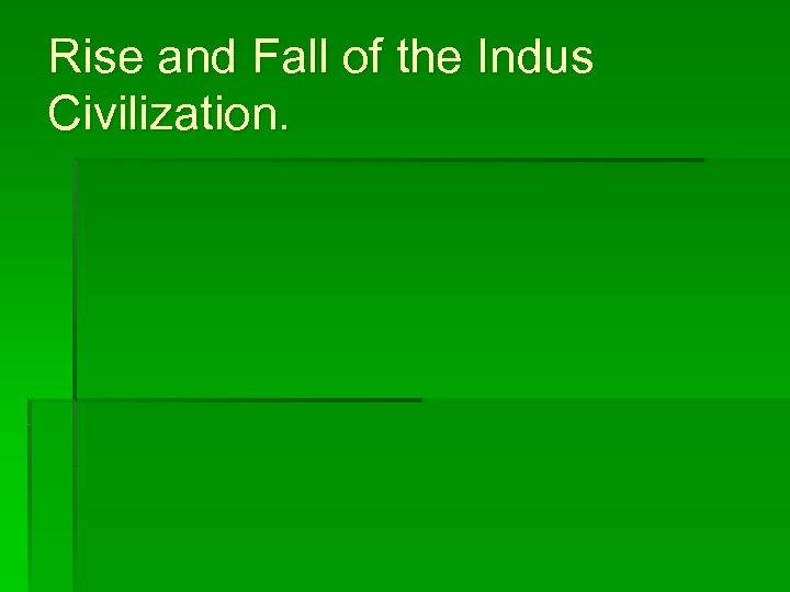 Rise and Fall of the Indus Civilization.