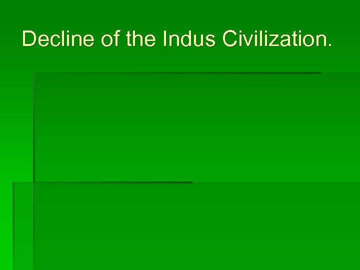 Decline of the Indus Civilization.