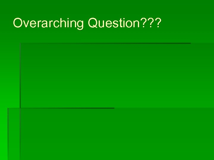 Overarching Question? ? ?