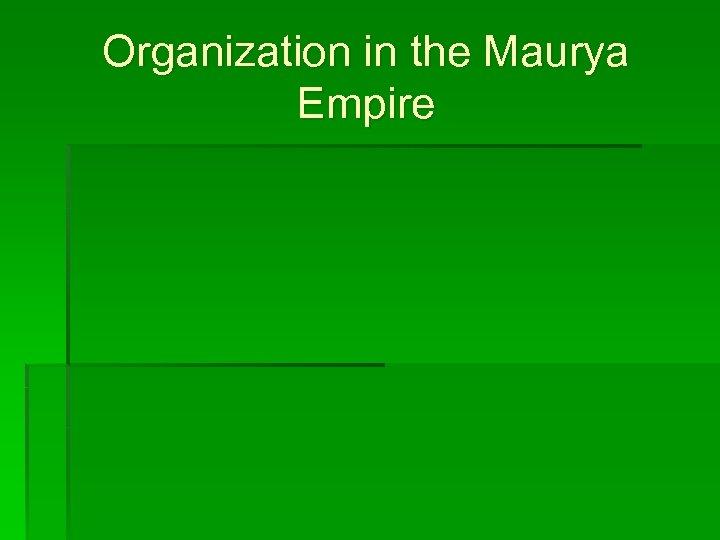Organization in the Maurya Empire