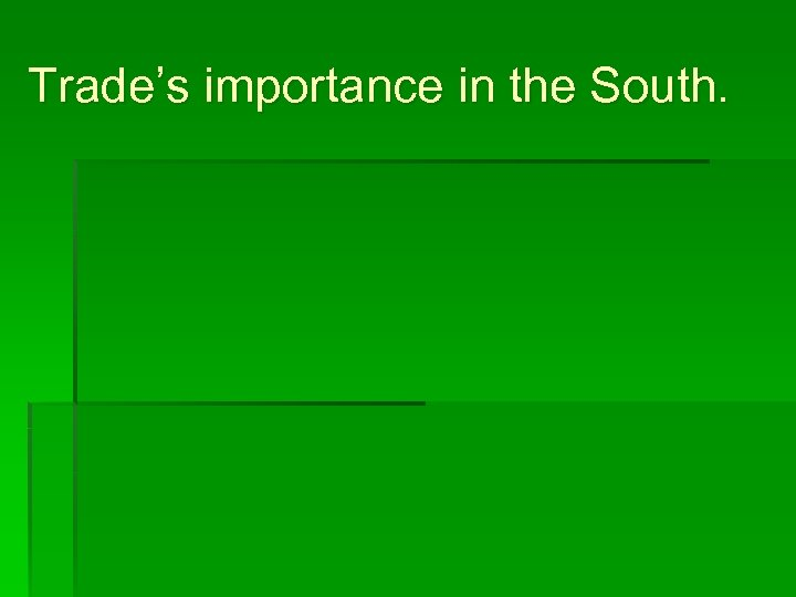 Trade's importance in the South.