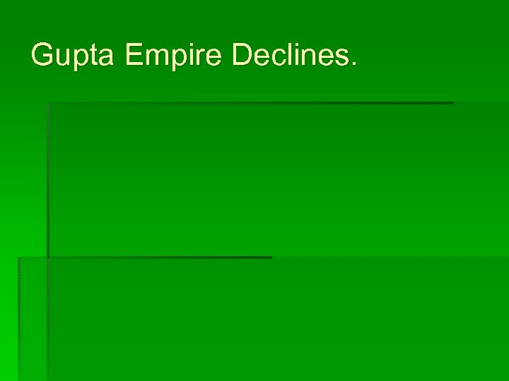 Gupta Empire Declines.