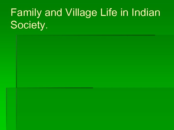 Family and Village Life in Indian Society.