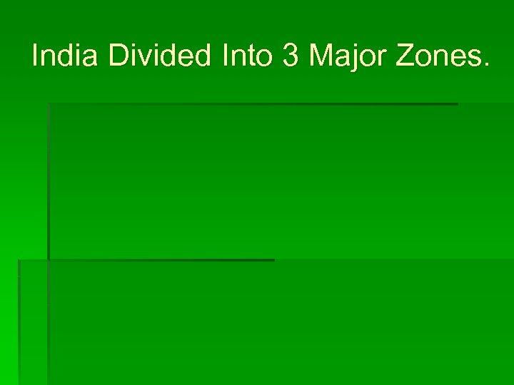 India Divided Into 3 Major Zones.