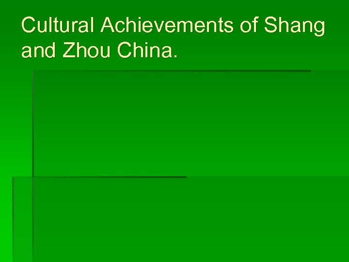 Cultural Achievements of Shang and Zhou China.