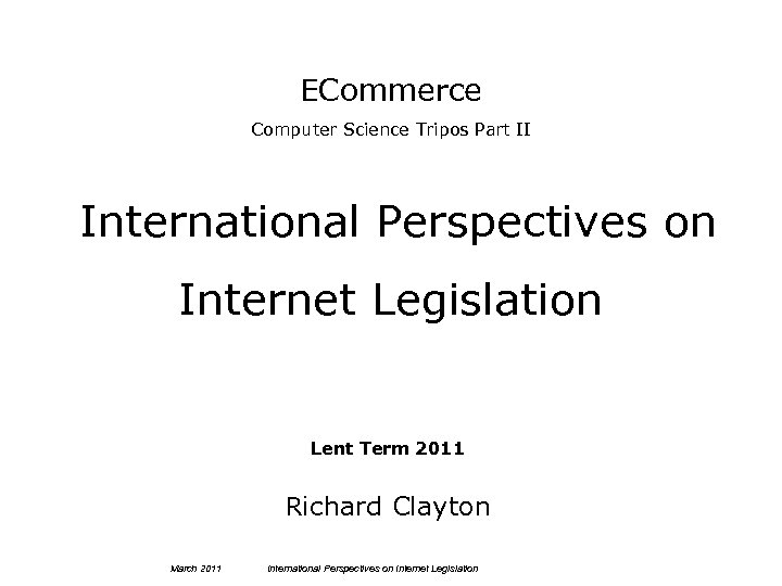 ECommerce Computer Science Tripos Part II International Perspectives on Internet Legislation Lent Term 2011