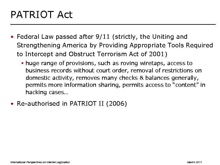 PATRIOT Act • Federal Law passed after 9/11 (strictly, the Uniting and Strengthening America