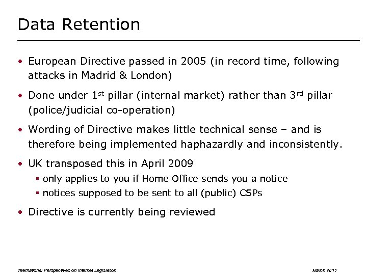 Data Retention • European Directive passed in 2005 (in record time, following attacks in