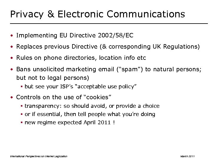 Privacy & Electronic Communications • Implementing EU Directive 2002/58/EC • Replaces previous Directive (&