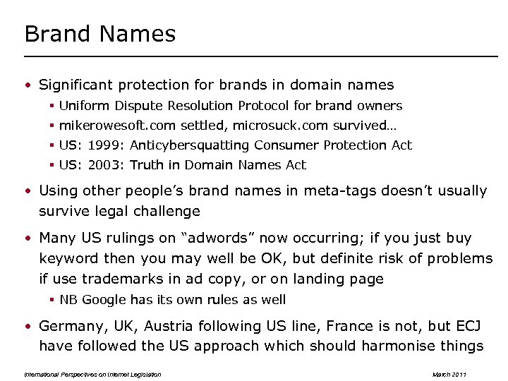 Brand Names • Significant protection for brands in domain names § Uniform Dispute Resolution