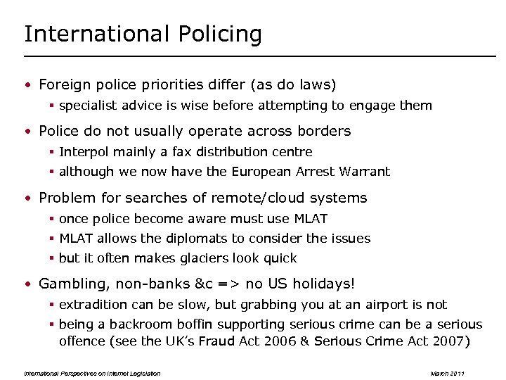 International Policing • Foreign police priorities differ (as do laws) § specialist advice is