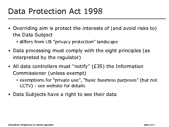 Data Protection Act 1998 • Overriding aim is protect the interests of (and avoid