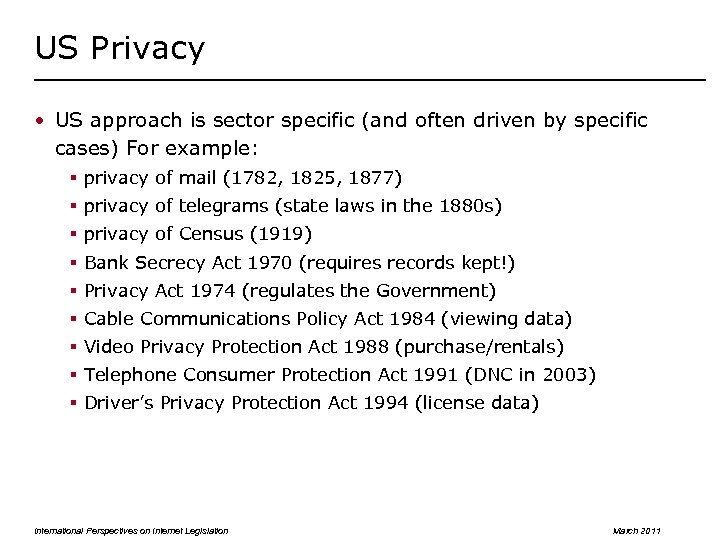 US Privacy • US approach is sector specific (and often driven by specific cases)