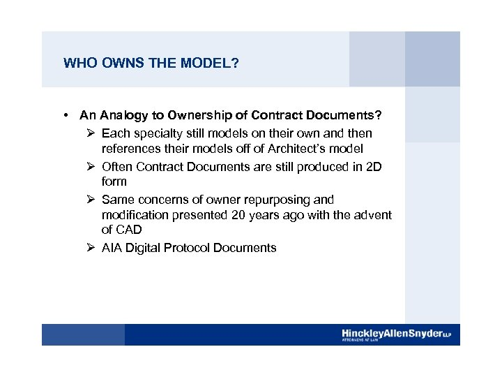 WHO OWNS THE MODEL? • An Analogy to Ownership of Contract Documents? Ø Each