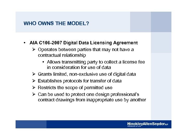 WHO OWNS THE MODEL? • AIA C 106 -2007 Digital Data Licensing Agreement Ø