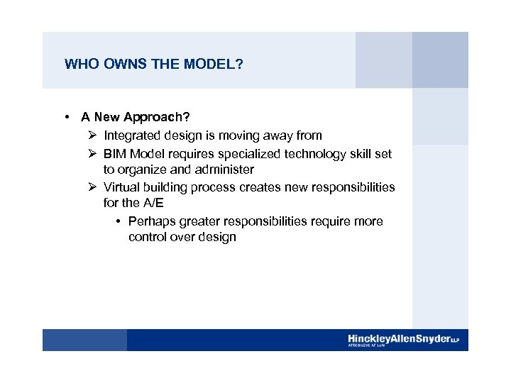 WHO OWNS THE MODEL? • A New Approach? Ø Integrated design is moving away