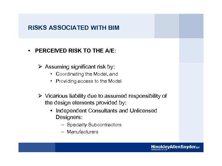 RISKS ASSOCIATED WITH BIM • PERCEIVED RISK TO THE A/E: Ø Assuming significant risk