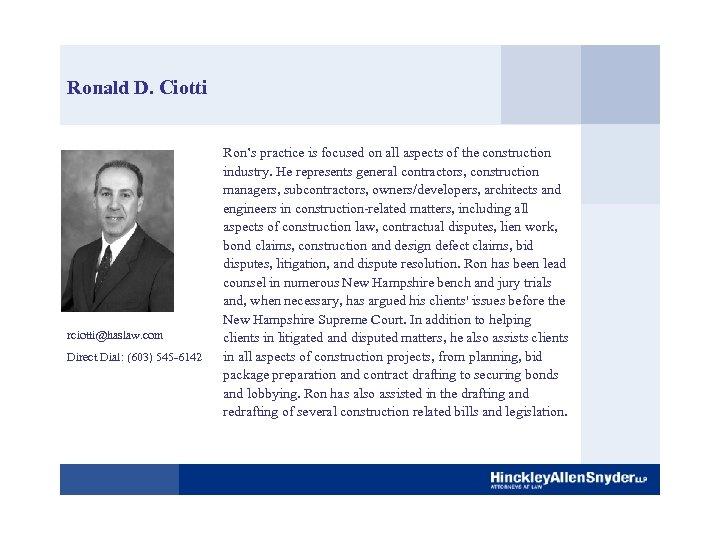 Ronald D. Ciotti rciotti@haslaw. com Direct Dial: (603) 545 -6142 Ron's practice is focused