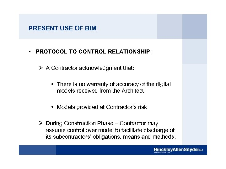 PRESENT USE OF BIM • PROTOCOL TO CONTROL RELATIONSHIP: Ø A Contractor acknowledgment that: