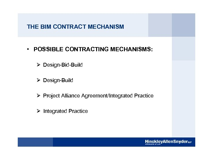 THE BIM CONTRACT MECHANISM • POSSIBLE CONTRACTING MECHANISMS: Ø Design-Bid-Build Ø Design-Build Ø Project