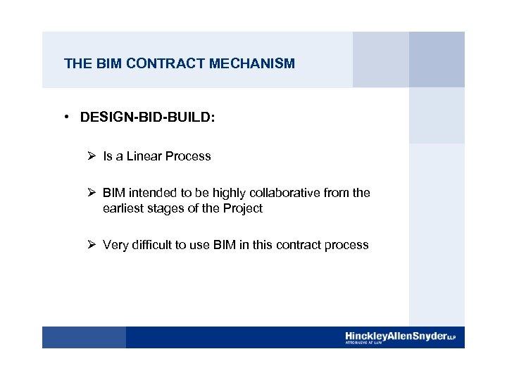 THE BIM CONTRACT MECHANISM • DESIGN-BID-BUILD: Ø Is a Linear Process Ø BIM intended