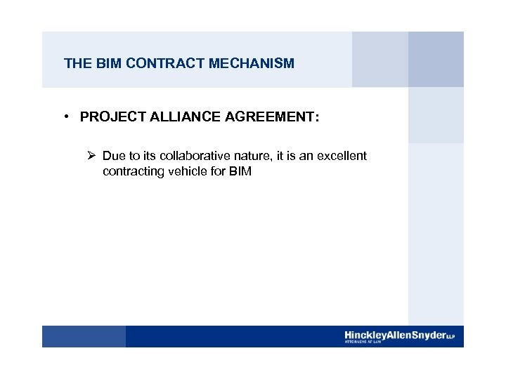 THE BIM CONTRACT MECHANISM • PROJECT ALLIANCE AGREEMENT: Ø Due to its collaborative nature,