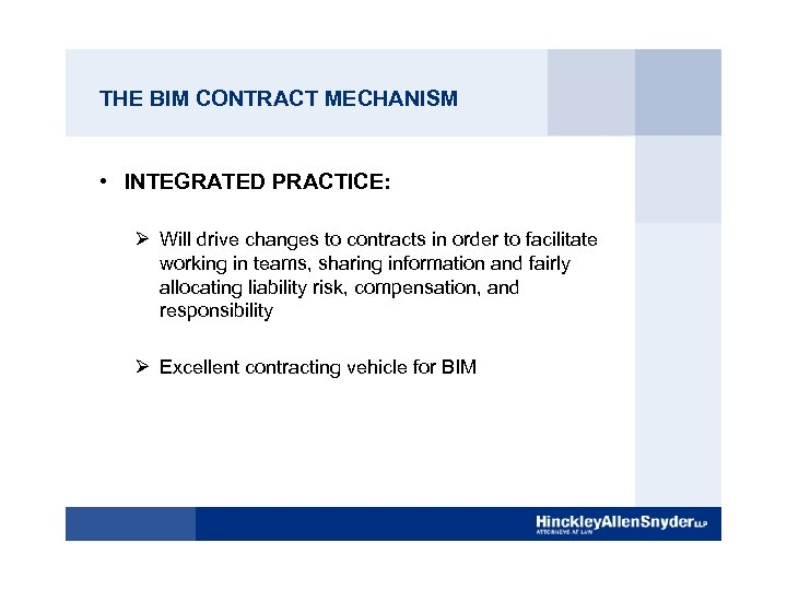 THE BIM CONTRACT MECHANISM • INTEGRATED PRACTICE: Ø Will drive changes to contracts in