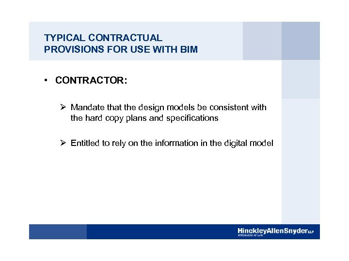 TYPICAL CONTRACTUAL PROVISIONS FOR USE WITH BIM • CONTRACTOR: Ø Mandate that the design