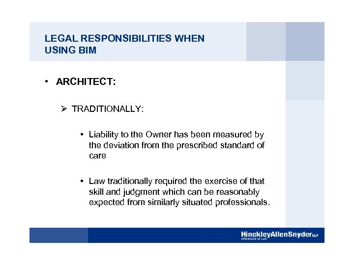 LEGAL RESPONSIBILITIES WHEN USING BIM • ARCHITECT: Ø TRADITIONALLY: • Liability to the Owner